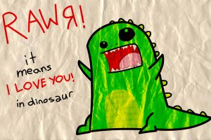 RAWR ! it means I LOVE YOU ! in dinosaur HD